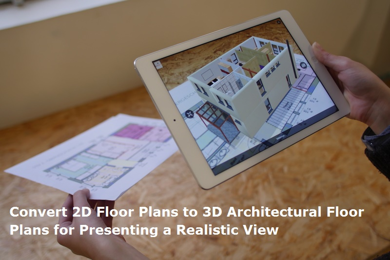 Convert 2D Floor Plans to 3D Architectural Floor Plans for Presenting a Realistic View